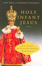 Holy Infant Jesus: Stories, Devotions, and Pictures of the Infant Jesus Around the World