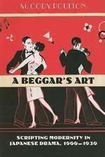 A Beggar's Art:  Scripting Modernity in Japanese Drama, 1900-1930