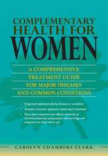 Complementary Health for Women:  A Comprehensive Treatment Guide for Major Disease and Common Conditions with Evidenced Based Therapies, Methods of Use