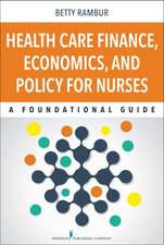 Health Care Finance, Economics, and Policy for Nurses:  A Foundational Guide