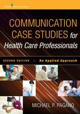 Communication Case Studies for Health Care Professionals, Second Edition:  An Applied Approach