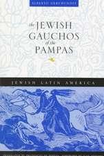 The Jewish Gauchos of the Pampas
