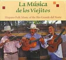 La Musica de Los Viejitos:  Hispano Folk Music of the Rio Grande del Norte