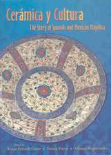 Ceramica y Cultura:  The Story of Spanish and Mexican Mayilica