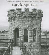 Dark Spaces:  Montana's Historic Penitentiary at Deere Lodge