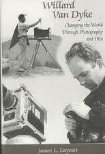 Willard Van Dyke:  Changing the World Through Photography and Film