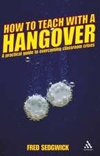 How to Teach with a Hangover: A practical guide to overcoming classroom crises