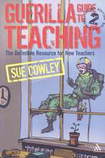 Guerilla Guide to Teaching 2nd Edition: The Definitive Resource for New Teachers