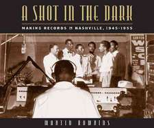A Shot in the Dark:  Making Records in Nashville 1945-1955