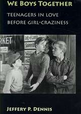 We Boys Together:  Teenagers in Love Before Girl-Craziness