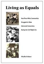 Living as Equals:  How Three White Communities Struggled to Make Interracial Connections During the Civil Rights Era