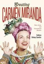 Creating Carmen Miranda:  Race, Camp, and Transnational Stardom