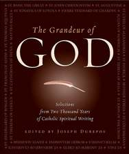 The Grandeur of God:  Selections from Two Thousand Years of Catholic Spiritual Writing