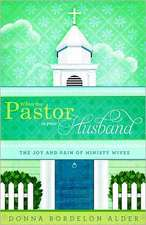 When the Pastor Is Your Husband:  The Joy and Pain of Ministry Wives