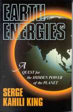 Earth Energies:  A Quest for the Hidden Powers of the Planet