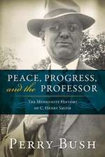 Peace, Progress and the Professor:  The Mennonite History of C. Henry Smith