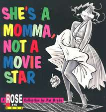 She's a Momma, Not a Movie Star: A Rose is Rose Collection