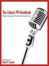 The Library PR Handbook:  High-Impact Communications