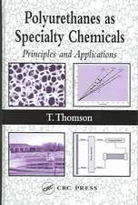 Polyurethanes as Specialty Chemicals:  Principles and Applications