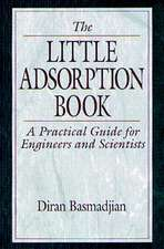 Little Adsorption Book:  A Practical Guide for Engineers and Scientists