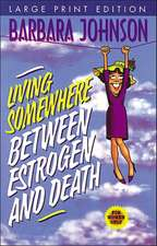 Living Somewhere Between Estrogen and Death Large Print