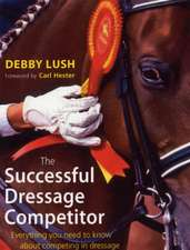 The Successful Dressage Competitor: Everything You Need to Know about Competing in Dressage