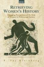 Retrieving Women's History: Changing Perceptions of the Role of Women in Politics and Society
