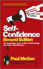 Self–Confidence: The Remarkable Truth of Why a Small Change Can Make a Big Difference