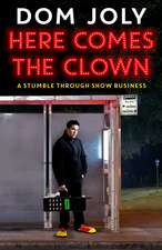 Here Comes The Clown: A Stumble Through Show Business