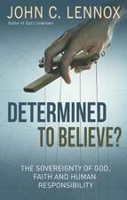 Determined to Believe?: The sovereignty of God, faith and human responsibility