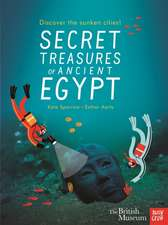 British Museum: Secret Treasures of Ancient Egypt: Discover the Sunken Cities