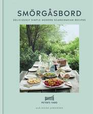 Sm¿rg¿sbord: Deliciously Simple Modern Scandinavian Recipes