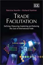 Trade Facilitation – Defining, Measuring, Explaining and Reducing the Cost of International Trade