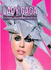 Lady Gaga: Strange and Beautiful: The Fabulous Style of Lady Gaga