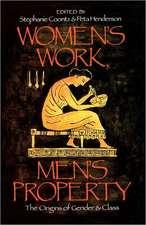 Women's Work, Men's Property:  The Origins of Gender and Class