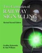 Kichenside, G: Two Centuries of Railway Signalling