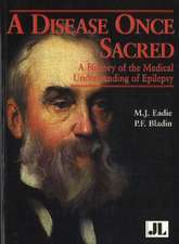 Disease Once Sacred: A History of the Medical Understanding of Epilepsy