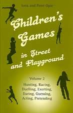 Children's Games in Street and Playground, Volume 2:  Hunting, Racing, Duelling, Exerting, Daring, Guessing, Acting, Pretending