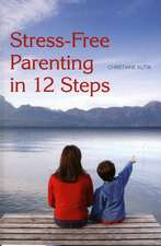 Stress-Free Parenting in 12 Steps:  An Autobiography