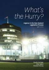 What's the Hurry?:  Urgency in the New Zealand Legislative Process 1987-2010