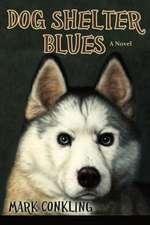 Dog Shelter Blues, a Novel
