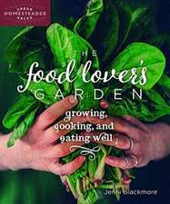 The Food Lover's Garden: Growing, Cooking, and Eating Well