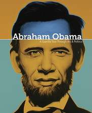 Abraham Obama: A Guerilla Tour Through Art and Politics
