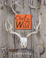 Chef in the Wild:  Reflections and Recipes from a True Wilderness Chef