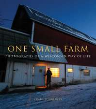 One Small Farm: Photographs of a Wisconsin Way of Life