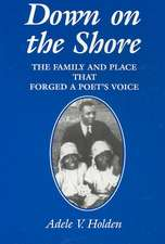 Down on the Shore: The Family & Place That Forged a Poet's Voice