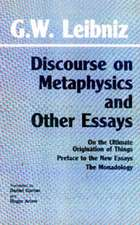 Discourse on Metaphysics and Other Essays: Discourse on Metaphysics / On the Ultimate Origination of Things / Preface to the New Essays / The Monadology