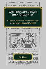 And You Shall Teach Them Diligently - A Concise History of Jewish Education in the United States 1776-2000