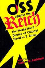 OSS Against the Reich:  The World War II Diaries of Colonel David K.E. Bruce