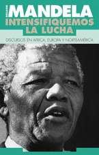 Mandela, Nelson: Intensifiquemos La Lucha = Nelson Mandela, Speeches 1990